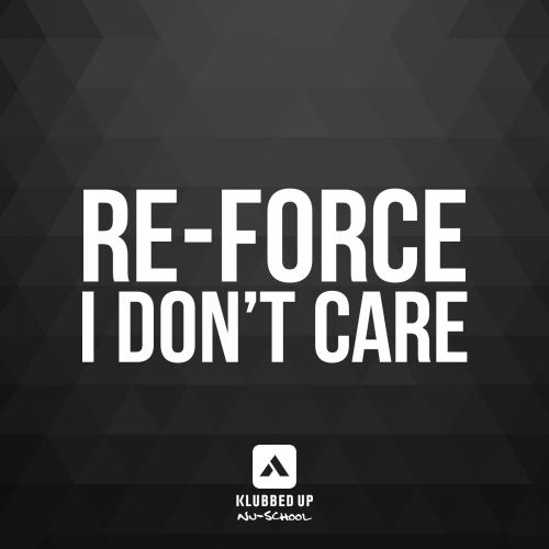 Re-Force - I Don't Care - Klubbed Up Nu School - 07:00 - 31.03.2014