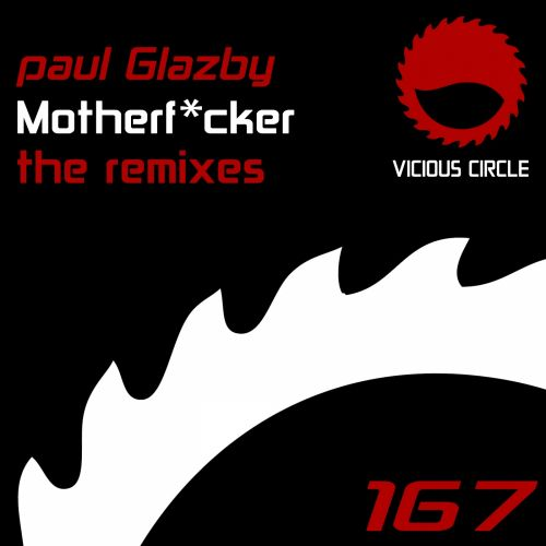 Paul Glazby - Motherfucker - Vicious Circle Recordings - 08:32 - 11.04.2014