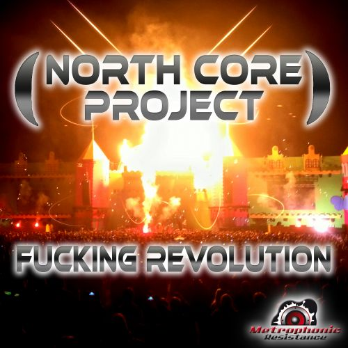 North Core Project - Fucking Revolution - Metrophonic Resistance - 05:48 - 03.04.2014