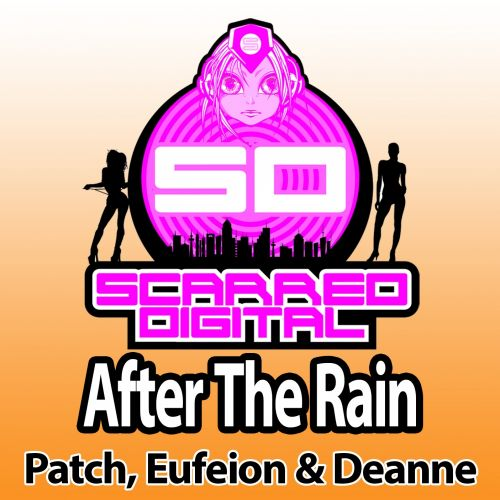 Patch, Eufeion & Deanne - After The Rain - Scarred Digital - 05:01 - 23.04.2014