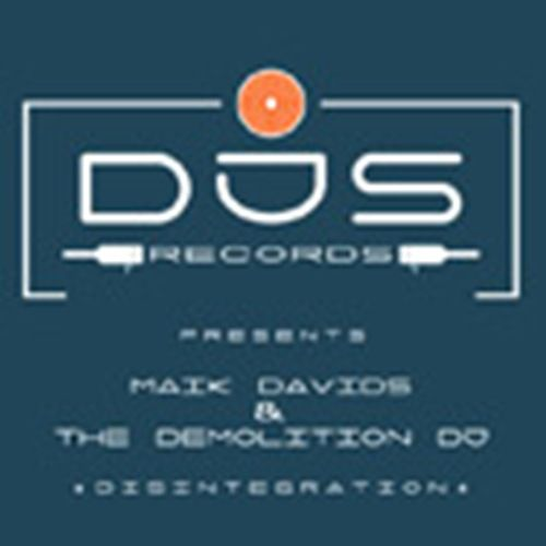Maik Davids & The Demolition DJ - Disintegration - DJS-records - 07:27 - 18.11.2004
