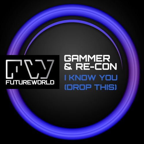 Gammer & Re-Con - I Know You (Drop This) - Futureworld Records - 04:20 - 28.04.2014