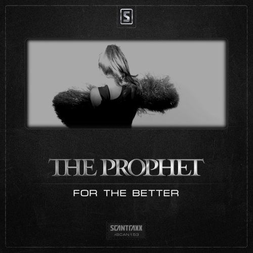 The Prophet - For The Better - Scantraxx Recordz - 05:57 - 02.05.2014