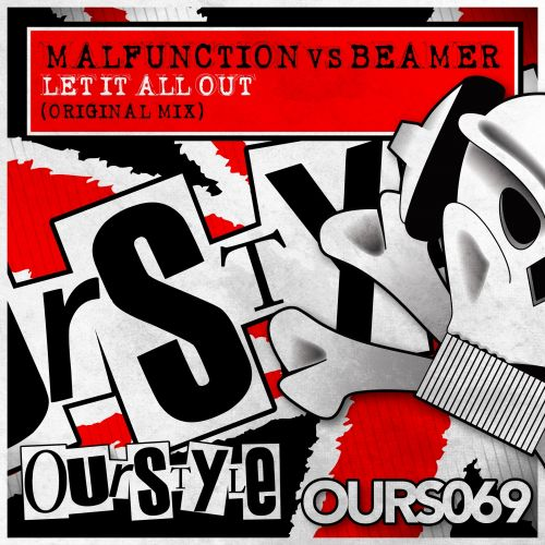 Malfunction vs Beamer - Let It All Out - Ourstyle Recordings - 04:28 - 05.05.2014