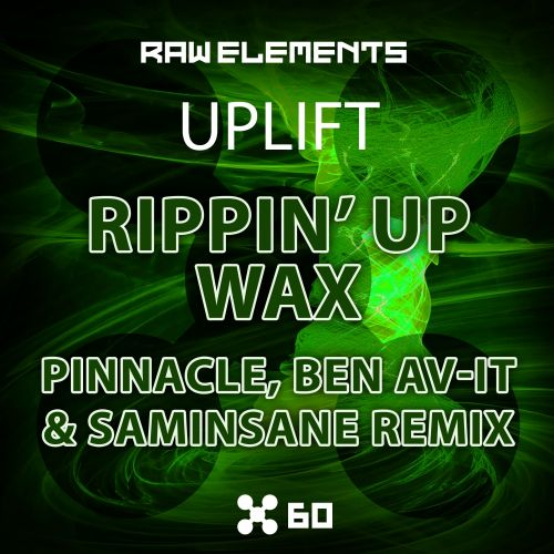 Uplift - Rippin Up Wax - Raw Elements - 04:57 - 30.04.2014