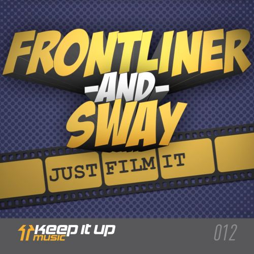 Frontliner and Sway - Just Film It - Keep It Up Music - 04:52 - 26.05.2014