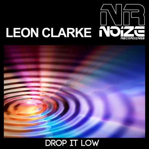 Leon Clarke - Drop It Low - Noize Recordings - 05:50 - 26.05.2014