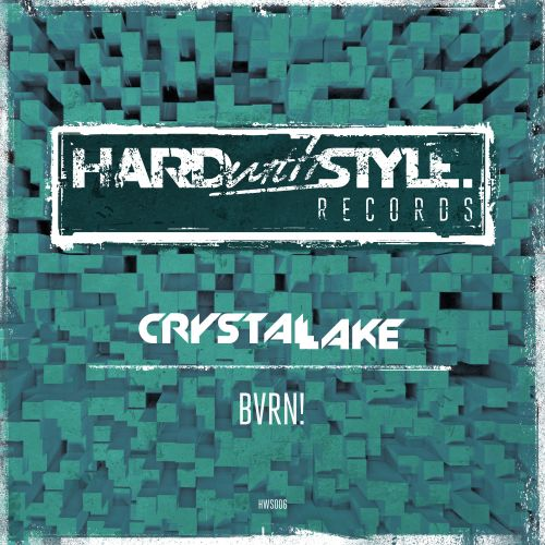 Crystal Lake - BVRN! - HARDwithSTYLE - 04:29 - 26.05.2014
