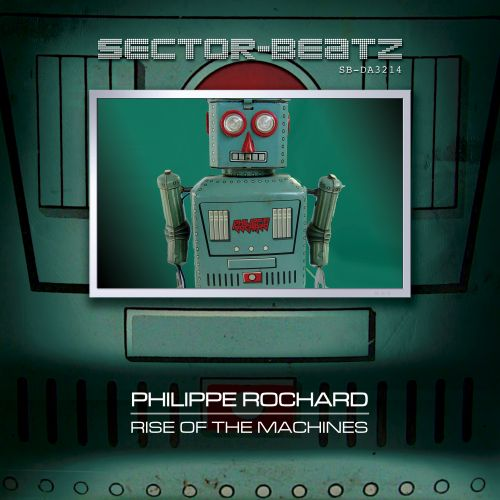 Philippe Rochard - Rise Of The Machines - Sector-Beatz - 04:41 - 30.05.2014