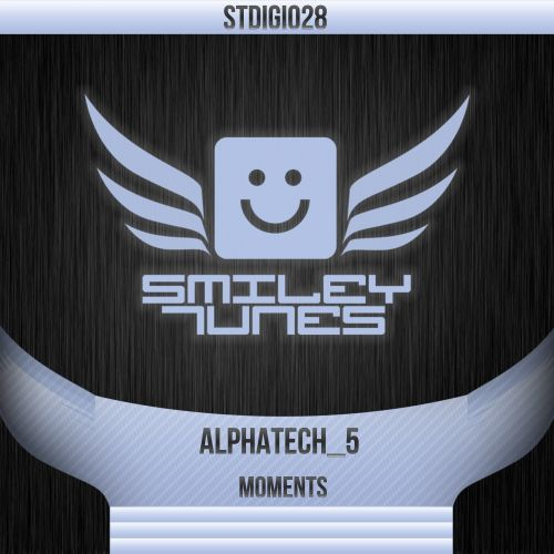 Alphatech_5 - Moments - Smiley Tunes Digital - 05:50 - 02.06.2014