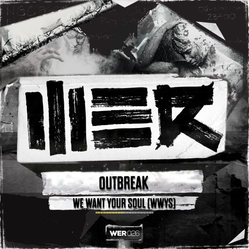 Outbreak - We Want Your Soul (WWYS) - WE R - 04:16 - 23.06.2014