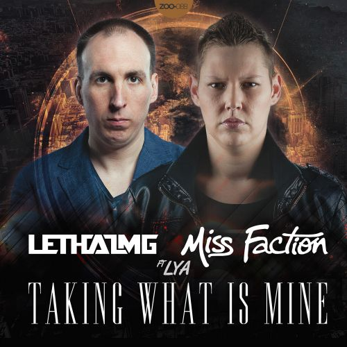 Lethal MG and Miss Faction featuring Lya - Taking What Is Mine - ZOO records - 04:00 - 16.07.2014