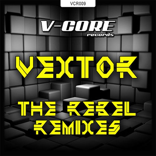 Vextor - The Rebel - Remixes - V-Core Records - 05:31 - 27.06.2014