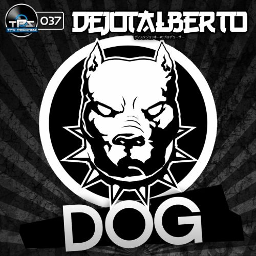 Dejotalberto - Dog - TPS Records - 06:35 - 21.05.2014