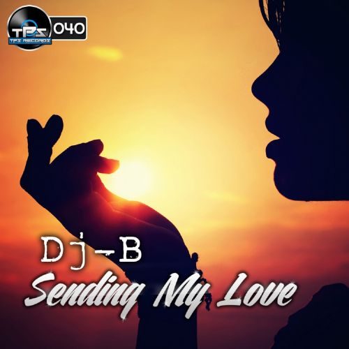 Dj - B - Sending My Love - TPS Records - 06:43 - 01.06.2014