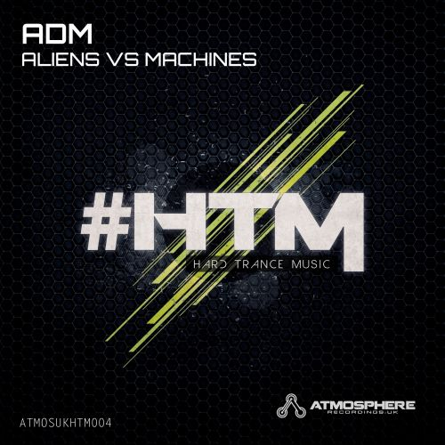 ADM - Aliens vs Machines - Atmosphere Recordings:UK - 05:58 - 21.07.2014