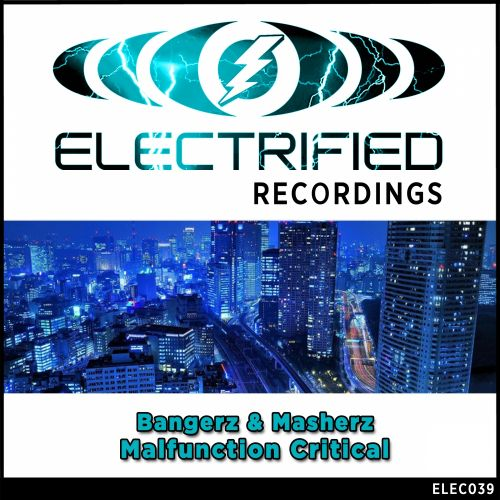 Bangerz & Masherz - Malfunction Critical - Electrified Recordings - 05:32 - 11.08.2014