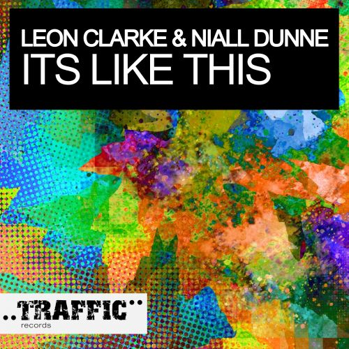 Leon Clarke & Niall Dunne - It's Like This - Traffic Records - 06:01 - 11.08.2014