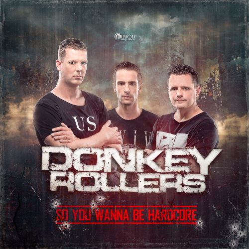 Donkey Rollers - So You Wanna Be Hardcore - Fusion Records - 04:04 - 25.08.2014