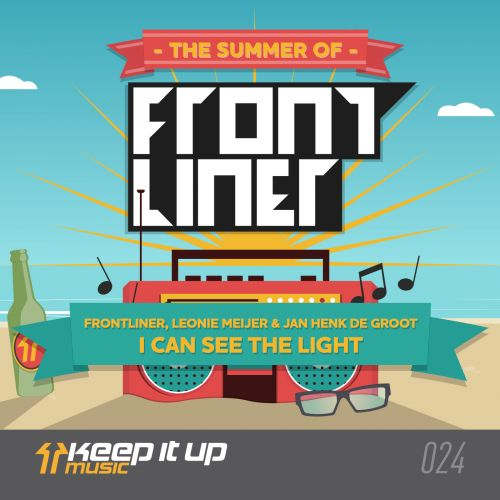 Frontliner, Jan Henk De Groot and Leonie Meijer - I Can See The Light - Keep It Up Music - 05:46 - 01.09.2014