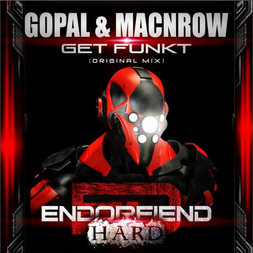 Gopal & Macnrow - Get Funkt - Endorfiend Hard - 08:45 - 05.09.2014