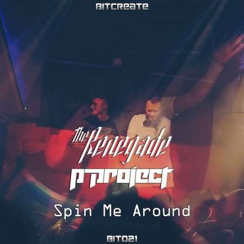 The Renegade & P-Project - Spin Me Around - Bitcreate Media - 04:22 - 09.09.2014