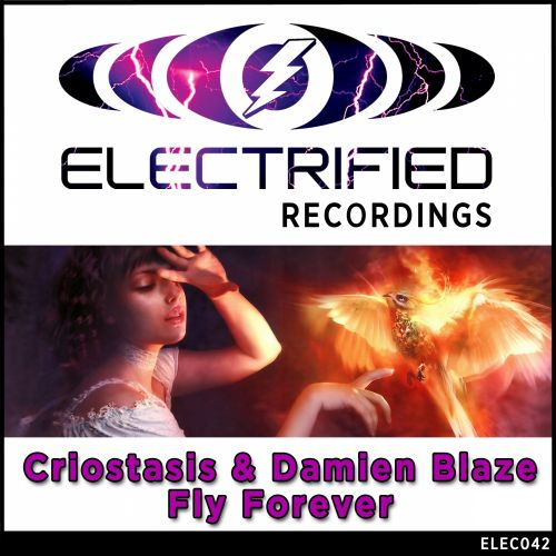 Criostasis & Damien Blaze Ft. Hannah - Fly Forever - Electrified Recordings - 07:57 - 15.09.2014