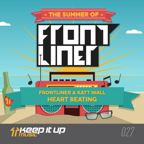 Frontliner and Katt Niall - Heart Beating - Keep It Up Music - 07:36 - 22.09.2014