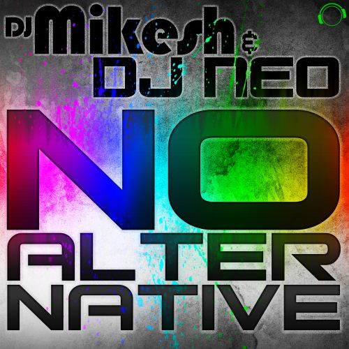DJ Mikesh & DJ Neo - No Alternative - Mental Madness Records - 04:48 - 28.11.2014