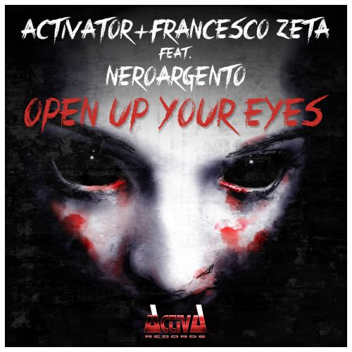 Activator & Francesco Zeta Feat. NeroArgento - Open Up Your Eyes - Activa Records - 04:47 - 13.10.2014
