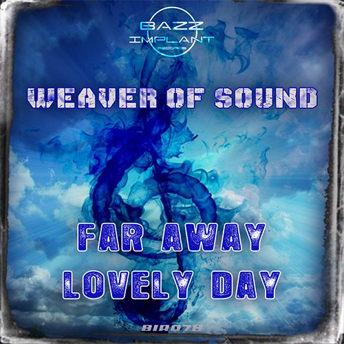 Weaver Of Sound - Lovely Day - Bazz Implant - 05:33 - 26.09.2014