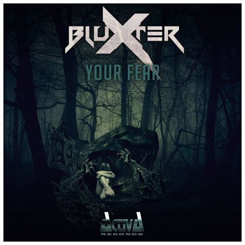 Bluxter - Your Fear - Activa Records - 05:47 - 05.11.2014