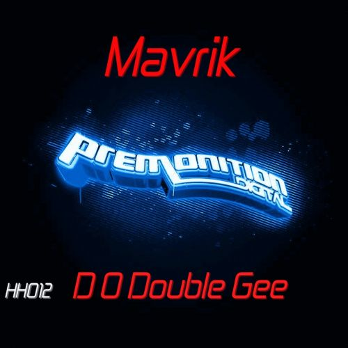 Mavrik - D O Double Gee - Premonition Digital - 06:57 - 28.11.2014