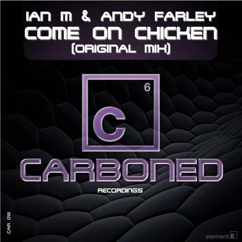 Ian M & Andy Farley - Come On Chicken - Carboned Recordings - 07:14 - 01.12.2014