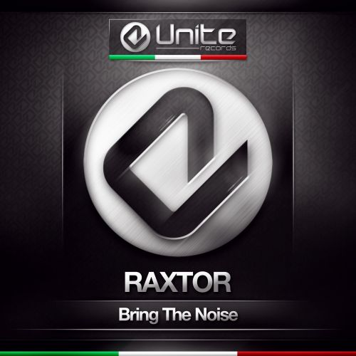 Raxtor - Bring The Noise - Unite Records - 05:09 - 01.12.2014