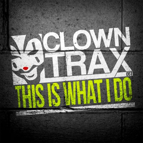 Clowny - This Is What I Do - ClownTrax - 03:28 - 05.12.2014