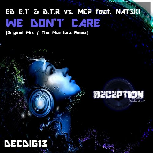 Ed E.T & D.T.R vs. MCP feat. Natski - We Don't Care - Deception Digital - 06:24 - 05.12.2014