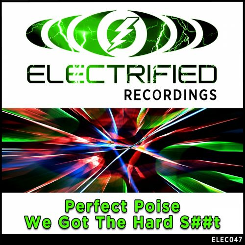 Perfect Poise - We Got The Hard Shit - Electrified Recordings - 05:37 - 08.12.2014