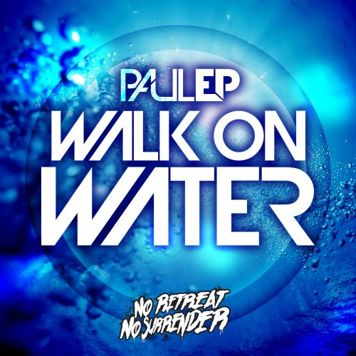 Paul EP & Smithy Feat. Becci - Walk On Water - No Retreat, No Surrender Records - 06:46 - 12.01.2015