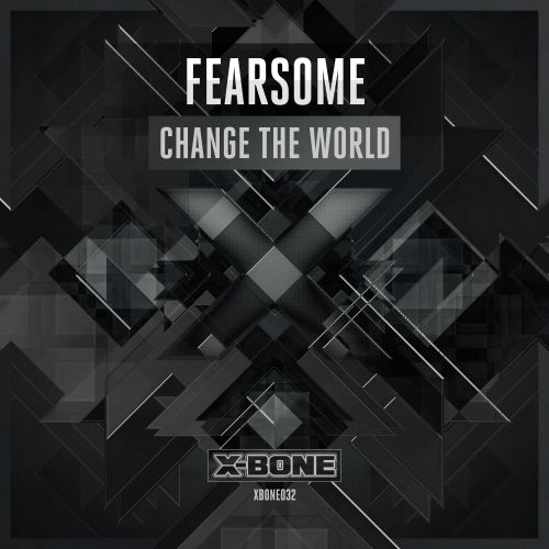 Fearsome - Change The World - X-Bone - 05:31 - 16.01.2015