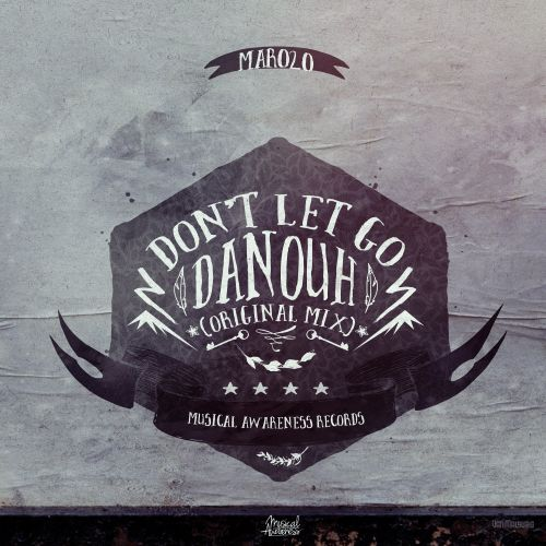 Danouh - Don't Let Go - Musical Awareness Records - 06:23 - 18.01.2015