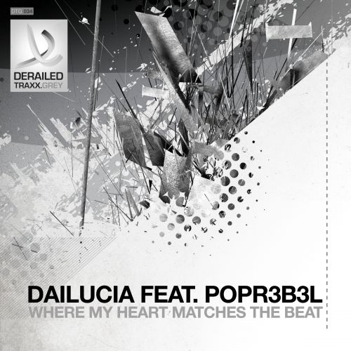 Dailucia featuring Popr3b3l - Where My Heart Matches The Beat - Derailed Traxx Grey - 03:43 - 30.01.2015