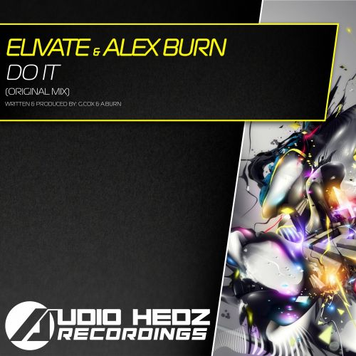 Elivate & Alex Burn - Do It! - AHR [Audio Hedz Recordings] - 06:27 - 16.01.2015