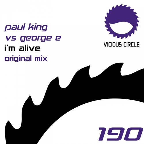 Paul King vs George E - I'm Alive - Vicious Circle Recordings - 09:34 - 30.01.2015
