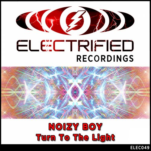 Noizy Boy - Turn To The Light - Electrified Recordings - 07:41 - 30.01.2015