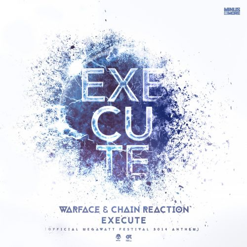 Chain Reaction and Warface - Execute - Minus Is More - 04:18 - 10.02.2015