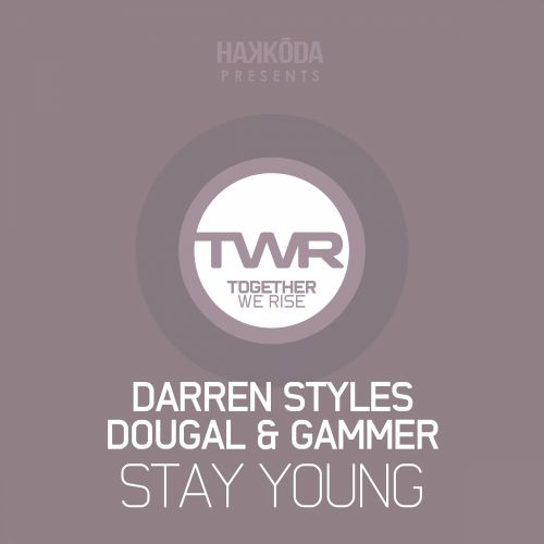 Darren Styles, Dougal & Gammer - Stay Young - Together We Rise - 04:36 - 09.02.2015