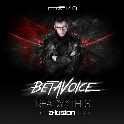 Betavoice - Ready4This - Lussive Music - 04:30 - 17.02.2015