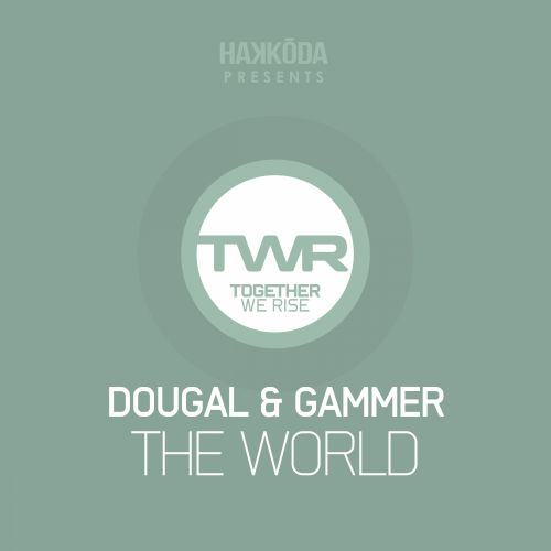 Dougal & Gammer - The World - Together We Rise - 04:48 - 23.02.2015