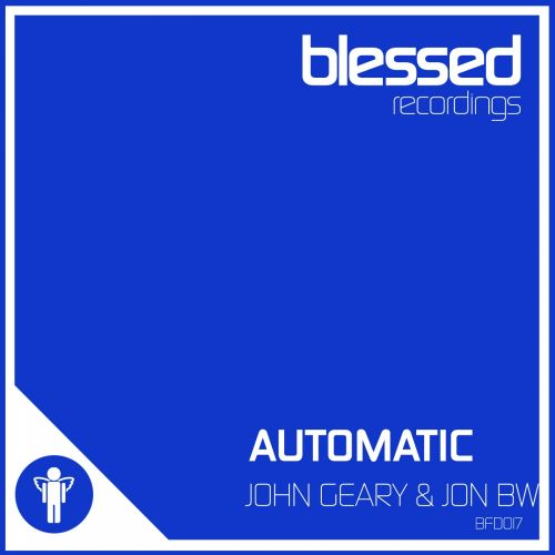 John Geary & Jon BW - Automatic - Blessed Recordings - 07:37 - 23.02.2015